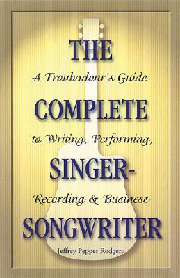 The Complete Singer-Songwriter By Rodgers, Jeffrey Pepper